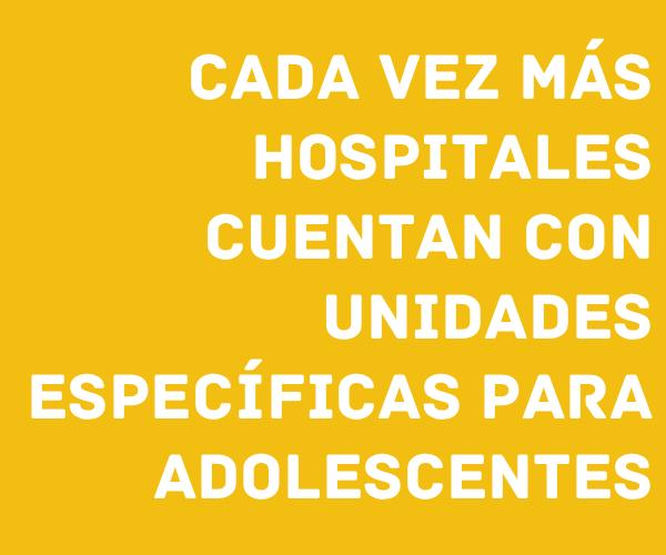 Cada vez más hospitales cuentan con unidades específicas para adolescentes