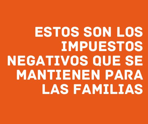 Estos son los impuestos negativos que se mantienen para las familias
